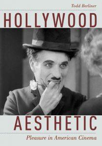 Hollywood Aesthetic: Pleasure in American Cinema Todd Berliner